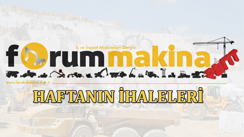 İş Makinası - Türkiye'de 26-30 Ağustos 2019 haftasında gerçekleşen önemli ihaleler