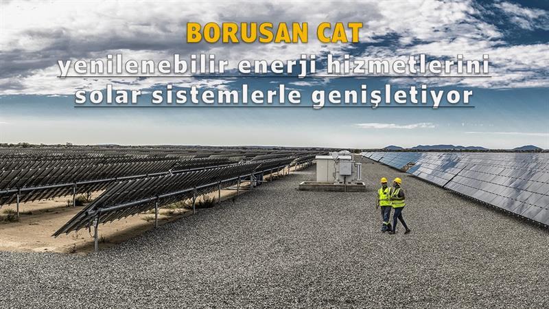 Borusan Cat yenilenebilir enerji hizmetlerini solar sistemlerle genişletiyor