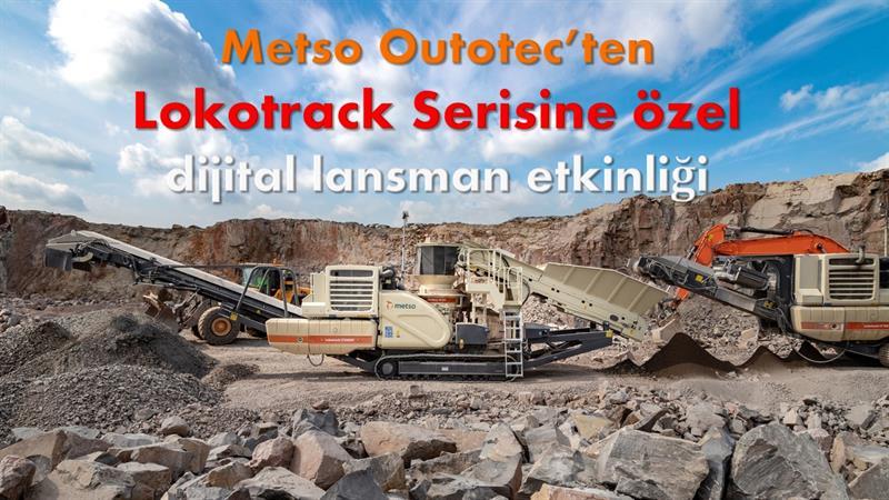 Metso Outotec'ten Lokotrack Serisine özel dijital lansman etkinliği